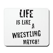 Life is like a wrestling match! Mousepad