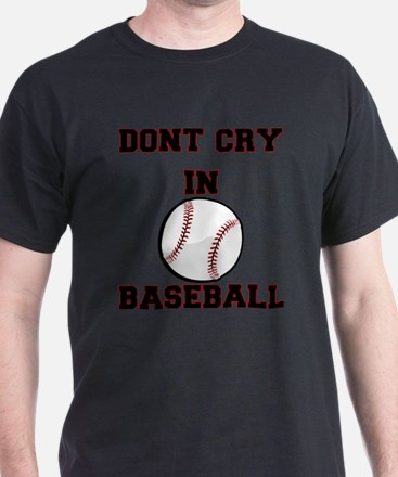 Dont Cry In Baseball T-Shirt
