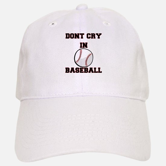 Dont Cry In Baseball Baseball Baseball Cap