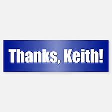 THANKs, KEITH! Bumper Bumper Bumper Sticker