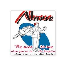 """Nurse, be nice to me Square Sticker 3"""" x 3"""""""