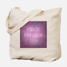 A New Day A New Need For Coffee Tote Bag