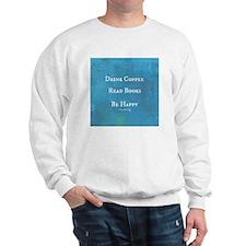 Drink Coffee, Read Books, Be Happy Sweatshirt