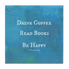 Drink Coffee, Read Books, Be Happy Tile Coaster