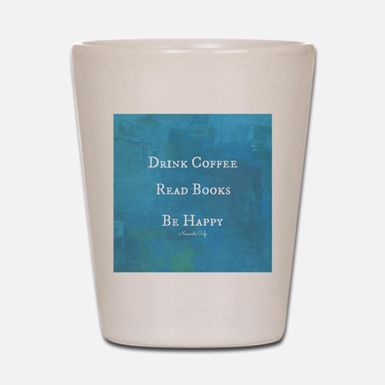 Drink Coffee, Read Books, Be Happy Shot Glass