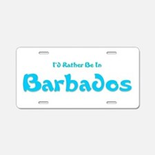 Id Rather Be...Barbados.png Aluminum License Plate
