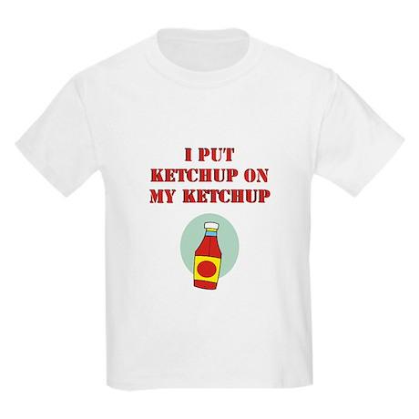I put ketchup on my ketchup Kids T-Shirt