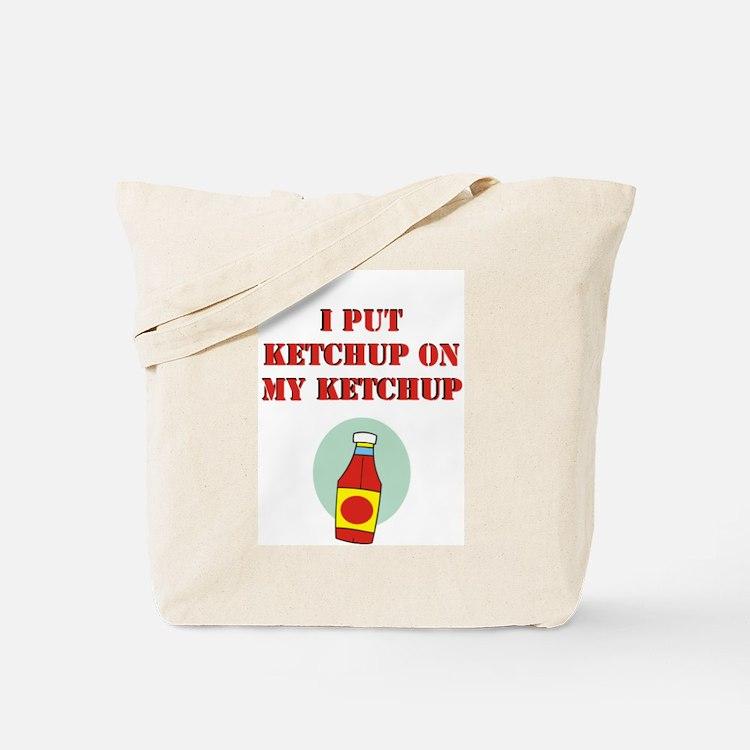 I put ketchup on my ketchup Tote Bag