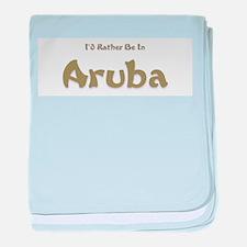 Id Rather Be...Aruba.png baby blanket