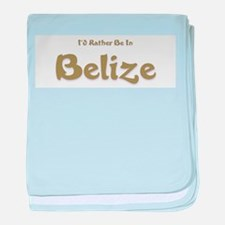 Id Rather Be...Belize.png baby blanket