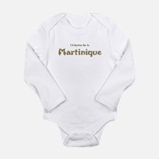 Id Rather Be...Martinique.png Long Sleeve Infant B