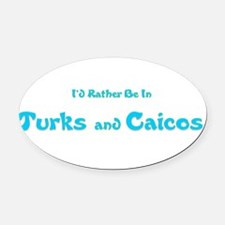 Id Rather Be...Turks and Caicos.png Oval Car Magne