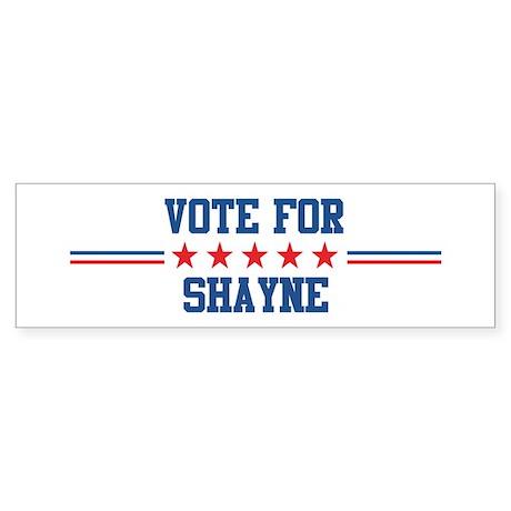 Vote for SHAYNE Bumper Sticker