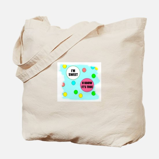I'M SWEET (U KNOW ITS TRUE) Tote Bag