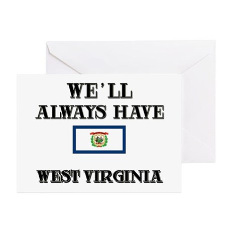 We Will Always Have West Virginia Greeting Cards (