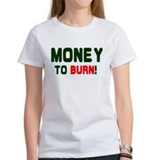 MONEY TO BURN! Tee