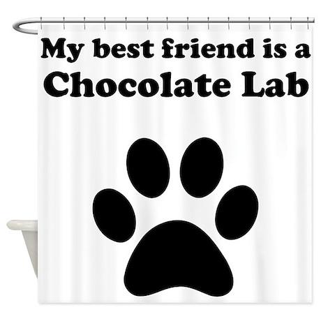 Chocolate Lab Best Friend Shower Curtain