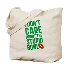 I Don't Care About The Stupid Bowl Tote Bag