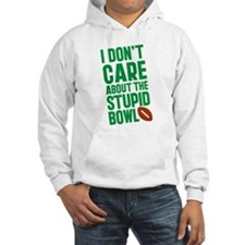 I Don't Care About The Stupid Bowl Hoodie