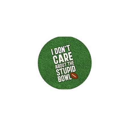 I Don't Care About The Stupid Bowl Mini Button