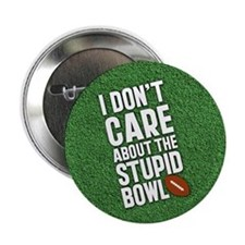 "I Don't Care About The Stupid Bowl 2.25"" Button"