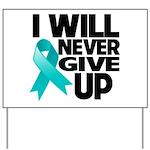 Never Give Up Ovarian Cancer Yard Sign