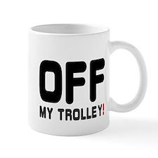 OFF MY TROLLEY! Mug