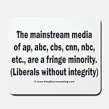 The media are the fringe minority Mousepad