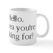 Hello it is tea youre looking for? Mug