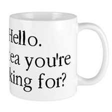 Hello it is tea youre looking for? Small Mug
