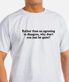 Why don't you just be quiet T-Shirt
