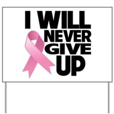 Never Give Up Breast Cancer Yard Sign