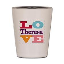 I Love Theresa Shot Glass