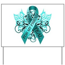 I Wear Teal for my Friend Yard Sign