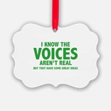 I Know The Voices Aren't Real Ornament