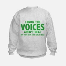 I Know The Voices Aren't Real Sweatshirt