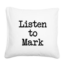 Listen to Mark Square Canvas Pillow