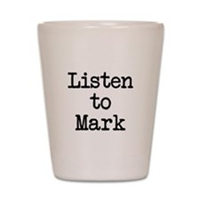 Listen to Mark Shot Glass