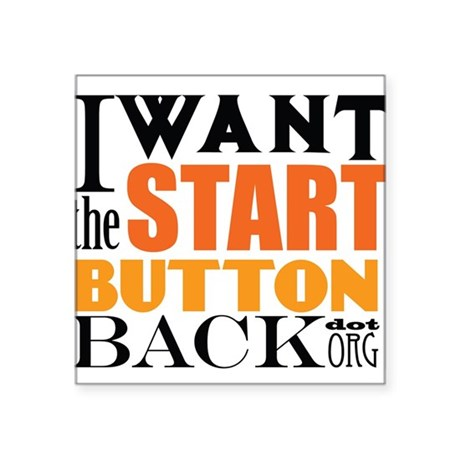 """I want the start button back! Square Sticker 3"""" x"""