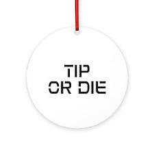 TIP OR DIE Ornament (Round)