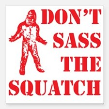 dont sass the squatch red Square Car Magnet 3&quot