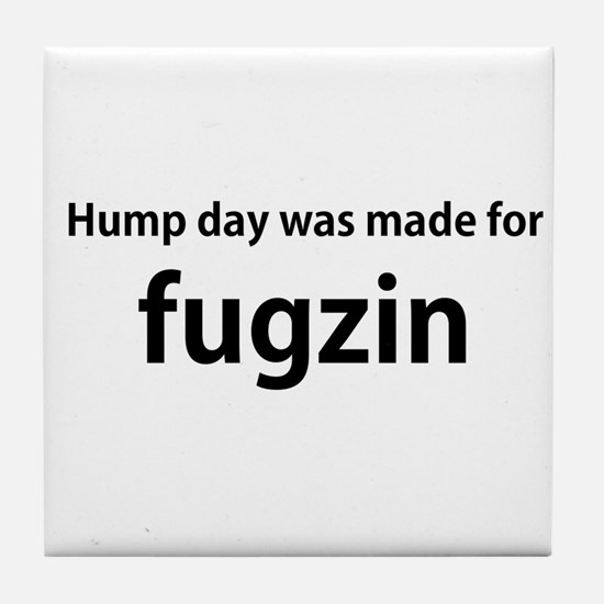"Workaholics quote, ""Hump day was made for fugzin."""
