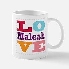 I Love Maleah Mug