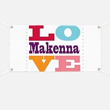 I Love Makenna Banner