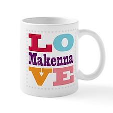 I Love Makenna Mug