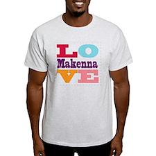 I Love Makenna T-Shirt