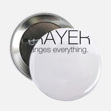 """Prayer Changes Everything 2.25"""" Button"""