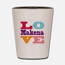 I Love Makena Shot Glass