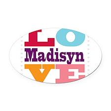I Love Madisyn Oval Car Magnet