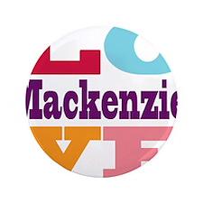 "I Love Mackenzie 3.5"" Button"